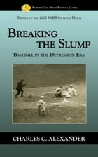 Breaking the Slump: Baseball During the Depression by Charles Alexander