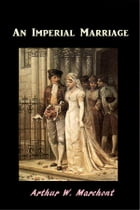 An Imperial Marriage by Arthur W. Marchont
