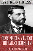 Pearl-Maiden: A Tale of the Fall of Jerusalem by H. Rider Haggard