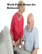 Work from Home for Retirees by V.T.