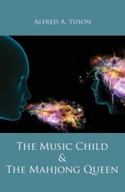 The Music Child & the Mahjong Queen by Alfred A. Yuson