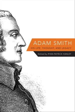 Adam Smith His Life,  Thought,  and Legacy