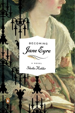 Book Becoming Jane Eyre: A Novel by Sheila Kohler