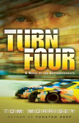 Book Turn Four: A Novel of the Superspeedways by Tom Morrisey