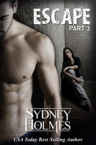 Escape: Part Three by Sydney Holmes