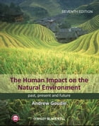 The Human Impact on the Natural Environment: Past, Present, and Future