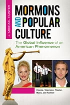 Mormons and Popular Culture: The Global Influence of an American Phenomenon [2 volumes]: The Global…