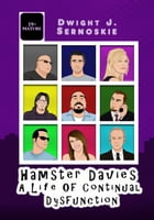 Hamster Davies - A Life of Continual Dysfunction by Dwight J. Sernoskie