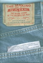 The Making of a Name : The Inside Story of the Brands We Buy: The Inside Story of the Brands We Buy by Steve Rivkin;Fraser Sutherland;Jack Trout