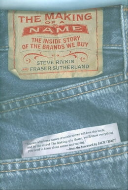 Book The Making of a Name : The Inside Story of the Brands We Buy: The Inside Story of the Brands We Buy by Steve Rivkin;Fraser Sutherland;Jack Trout