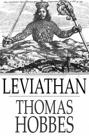 Leviathan: The Matter,  Forme,  & Power Of A Common-Wealth Ecclesiastical And Civill The Matter,  Forme,  & Power of a Common-Wealth Ecclesiastical and Ci