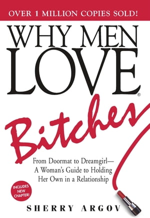 Why Men Love Bitches: From Doormat to Dreamgirl - A Woman's Guide to Holding Her Own in a Relationship From Doormat to Dreamgirl - A Woman's Guide to