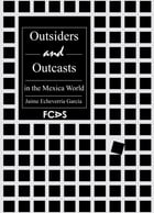 Outsiders and Outcasts in the Mexica World by Jaime Echeverría García