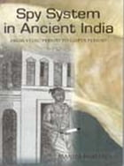 Spy System in Ancient India: From Vedic Period to Gupta Period by Manila Rohatgi