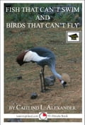 Fish That Can't Swim and Birds That Can't Fly: A 15-Minute Book, Educational Version