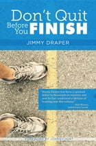 Don't Quit Before You Finish: Serving Well and Finishing Strong by Jimmy Draper