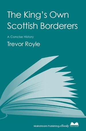 The King's Own Scottish Borderers A Concise History