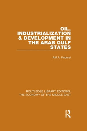 Oil, Industrialization & Development in the Arab Gulf States (RLE Economy of Middle East)