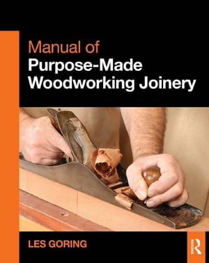 Manual of Purpose-Made Woodworking Joinery