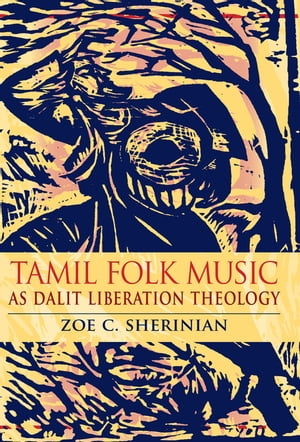 Tamil Folk Music as Dalit Liberation Theology by Zoe C. Sherinian