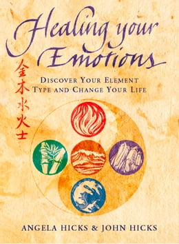 Book Healing Your Emotions: Discover your five element type and change your life by Angela Hicks