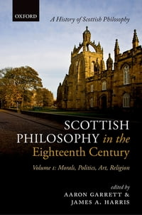 Scottish Philosophy in the Eighteenth Century, Volume I: Morals, Politics, Art, Religion