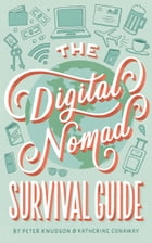 The Digital Nomad Survival Guide: How to Successfully Travel the World While Working Remotely by Peter Knudson