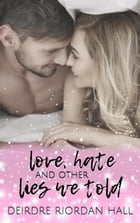 Love, Hate & Other Lies We Told: Confetti Love, #1 by Deirdre Riordan Hall