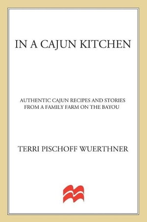 In a Cajun Kitchen Authentic Cajun Recipes and Stories from a Family Farm on the Bayou
