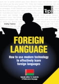 FOREIGN LANGUAGES - How to use modern technology to effectively learn foreign languages