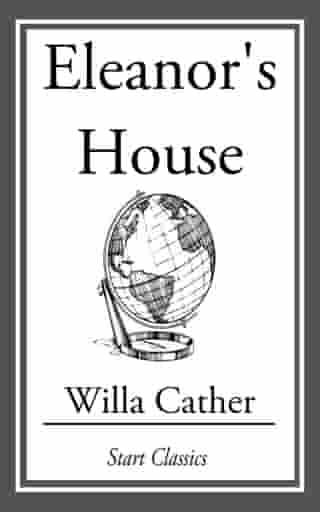 Eleanor's House by Willa Cather