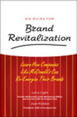 Book Six Rules for Brand Revitalization: Learn How Companies Like McDonald's Can Re-Energize Their Brands by Larry Light