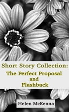Short Story Collection: The Perfect Proposal and Flashback by Helen McKenna