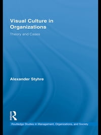Visual Culture in Organizations: Theory and Cases