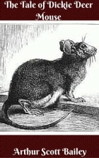 The Tale of Dickie Deer Mouse by Arthur Scott Bailey