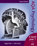 Crown House AQA Psychology AS level and year 1 by Nigel Holt