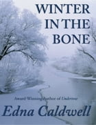 Winter in the Bone by Edna Caldwell