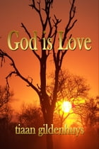 God is Love by Tiaan Gildenhuys