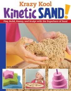 Krazy Kool Kinetic Sand!: Play, Build, Stamp, and Sculpt with the Superhero of Sand