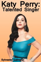 Katy Perry: Talented Singer by Sylvester Lemertz