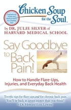 Chicken Soup for the Soul: Say Goodbye to Back Pain!: How to Handle Flare-Ups, Injuries, and Everyday Back Health by Dr. Julie Silver