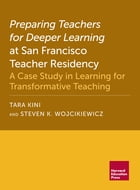 Preparing Teachers for Deeper Learning at San Francisco Teacher Residency: A Case Study in Learning for Transformative Teaching