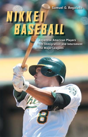 Nikkei Baseball Japanese American Players from Immigration and Internment to the Major Leagues