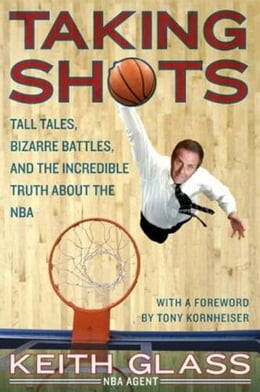 Book Taking Shots: Tall Tales, Bizarre Battles, and the Incredible Truth About the NBA by Keith Glass