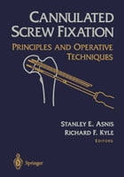 Cannulated Screw Fixation: Principles and Operative Techniques by Stanley E. Asnis