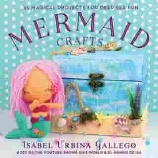 Mermaid Crafts: 25 Magical Projects for Deep Sea Fun by Isabel Urbina Gallego
