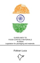 GUIDELINES TO FOOD CONTACT MATERIALS IN INDIA Legislation for packaging and materials in contact with food - Indian Market by Foltran Luca