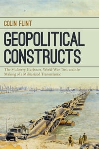 Geopolitical Constructs: The Mulberry Harbours, World War Two, and the Making of a Militarized…