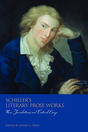 Schiller's Literary Prose Works New Translations and Critical Essays