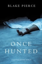 Once Hunted (A Riley Paige Mystery—Book 5) by Blake Pierce